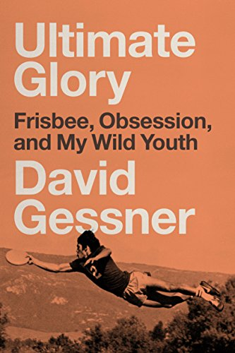 Ultimate Glory: Frisbee, Obsession, and My Wild Youth (English Edition)