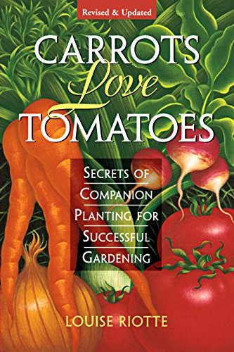 Carrots Love Tomatoes: Secrets of Companion...