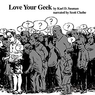 Love Your Geek                   By:                                                                                                                                 Karl D. Susman                               Narrated by:                                                                                                                                 Scott Cluthe                      Length: 1 hr and 39 mins     Not rated yet     Overall 0.0