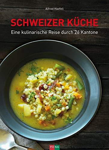 Schweizer Küche: Eine kulinarische Reise durch 26 Kantone