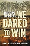 We Dared to Win: The SAS in Rhodesia - Hannes Wessels
