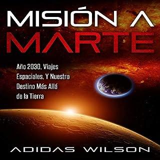 Misión a Marte: Año 2030, Viajes Espaciales, y Nuestro Destino más allá de la Tierra [Mission to Mars: Year 2030, Space Travel, and Our Destination Beyond Earth] audiobook cover art