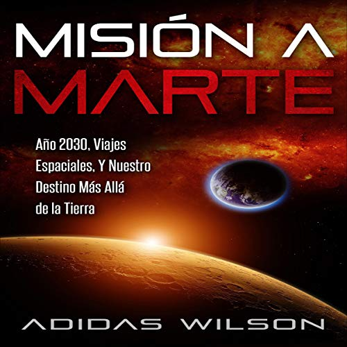 Misión a Marte: Año 2030, Viajes Espaciales, y Nuestro Destino más allá de la Tierra [Mission to Mars: Year 2030, Space Travel, and Our Destination Beyond Earth]  By  cover art