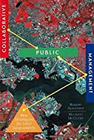 Collaborative Public Management: New Strategies for Local Governments (Hastings Center Studies in Ethics)