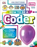 How to Be a Coder: Learn to Think like a Coder with Fun Activities, then Code in Scratch 3.0 Online (Careers for Kids)