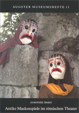 Antike Maskenspiele im römischen Theater. Eine Geschichte für Kinder und Jugendliche mit Masken zum Ausschneiden und Bastelanleitung (Augster Museumshefte 11)