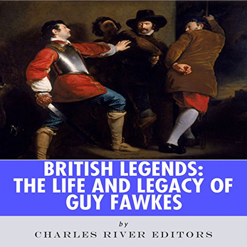 British Legends: The Life and Legacy of Guy Fawkes                   By:                                                                                                                                 Charles River Editors                               Narrated by:                                                                                                                                 Jannie Meisberger                      Length: 1 hr and 5 mins     3 ratings     Overall 4.3