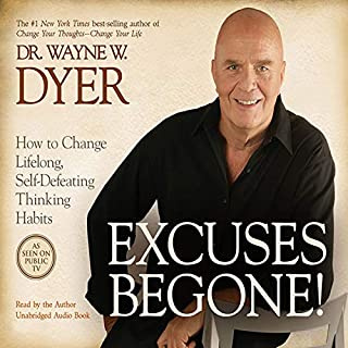 Excuses Begone!     How to Change Lifelong, Self-Defeating Thinking Habits              Written by:                                                                                                                                 Wayne W. Dyer                               Narrated by:                                                                                                                                 Wayne W. Dyer                      Length: 7 hrs and 20 mins     16 ratings     Overall 4.7