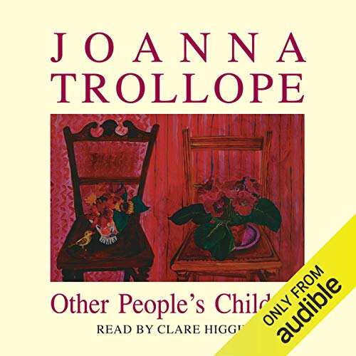 Other People's Children                   By:                                                                                                                                 Joanna Trollope                               Narrated by:                                                                                                                                 Clare Higgins                      Length: 8 hrs and 45 mins     15 ratings     Overall 3.7