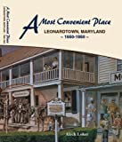 A Most Convenient Place : Leonardtown, Maryland, 1650-1950
