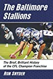 The Baltimore Stallions: The Brief, Brilliant History of the CFL Champion Franchise