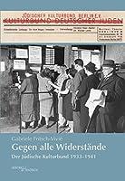 Gegen alle Widerstaende: Der Juedische Kulturbund 1933-1941