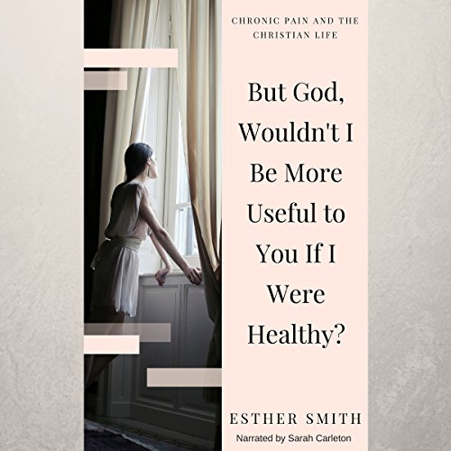 But God, Wouldn't I Be More Useful to You If I Were Healthy? cover art