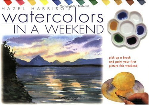 Watercolours in a Weekend: Pick Up a Brush and Paint Your First Picture This Weekend