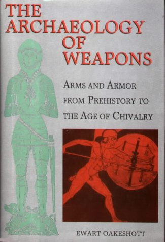 Download The Archaeology of Weapons: Arms and Armour from Prehistory to the Age of Chivalry 0851155596