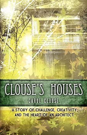 Clouses Houses - A Story of Challenge, Creativity, and the Heart of an Architect by Carol Clouse (2012-05-30)