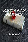SELECTED PROSE OF OSCAR WILDE: Classic Novel
