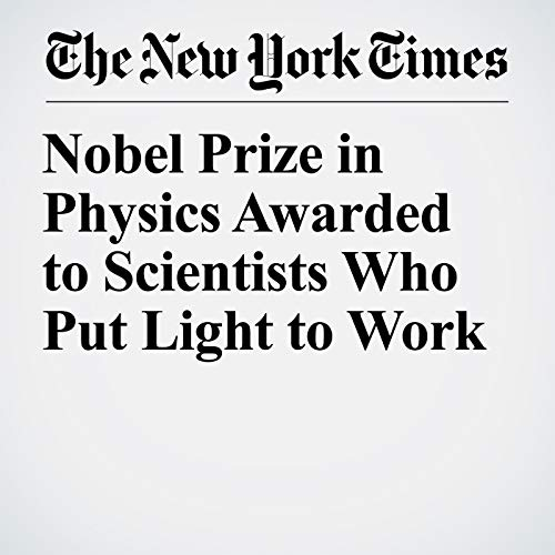 Nobel Prize in Physics Awarded to Scientists Who Put Light to Work copertina