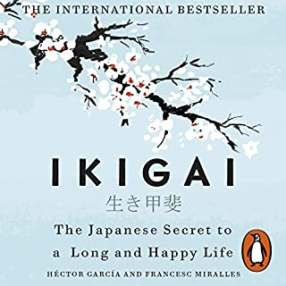 Ikigai     The Japanese Secret to a Long and Happy Life              Written by:                                                                                                                                 Héctor García,                                                                                        Francesc Miralles                               Narrated by:                                                                                                                                 Naoko Mori                      Length: 3 hrs and 23 mins     162 ratings     Overall 4.3