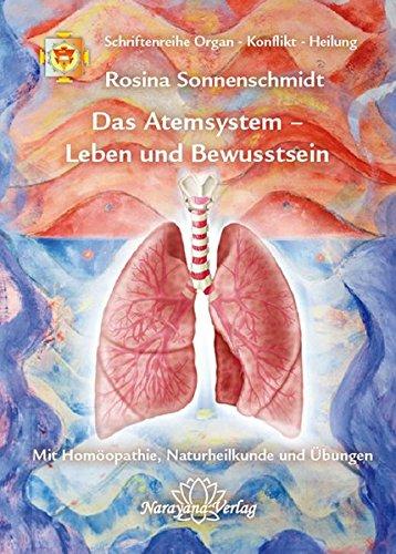 Das Atemsystem - Leben und Bewusstsein: Band 4: Schriftenreihe Organ - Konflikt - Heilung Mit Homöopathie, Naturheilkunde und Übungen