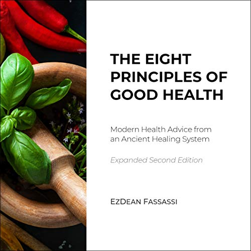 The Eight Principles of Good Health: Modern Health Advice from an Ancient Healing System audiobook cover art