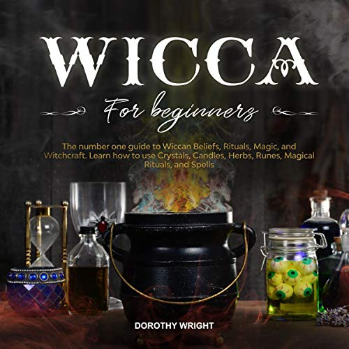 Wicca for Beginners: The Number One Guide to Wiccan Beliefs, Rituals, Magic, and Witchcraft. Learn How to Use Crystals, Candles, Herbs, Runes, Magical Rituals, and Spells audiobook cover art