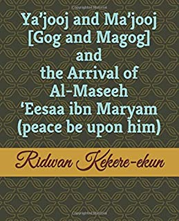 Ya'jooj and Ma'jooj [Gog and Magog] and the Arrival of Al-Maseeh 'Eesaa ibn Maryam (peace be upon him)