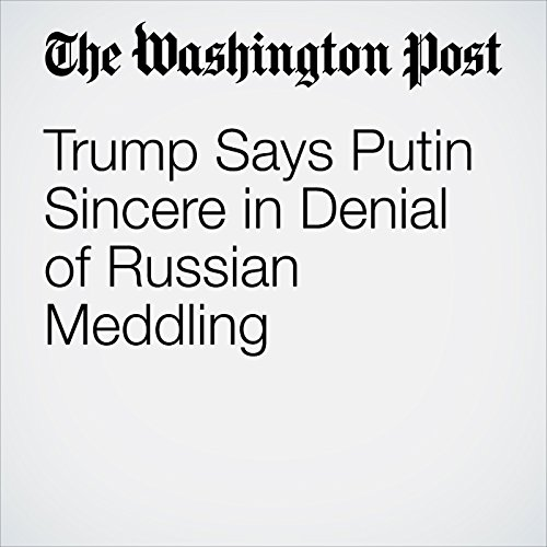 Trump Says Putin Sincere in Denial of Russian Meddling audiobook cover art