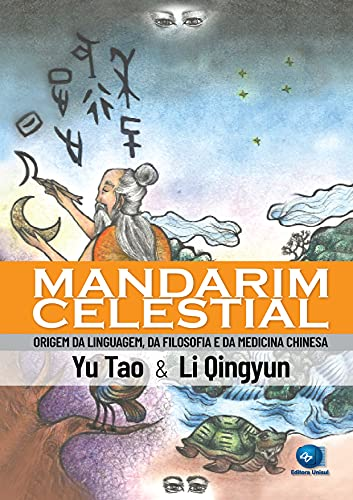 Mandarim Celestial: Origem da linguagem, da filosofia e da medicina chinesa
