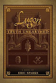 Truth Unearthed: Book One of A False Dawn (The Tales of Lugon) by [Eric Sparks]