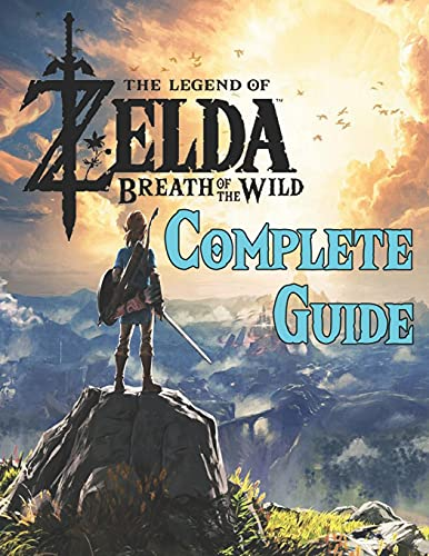The Legend of Zelda Breath of the Wild: COMPLETE GUIDE: Best Tips, Tricks, Walkthroughs and Strategies to Become a Pro Player