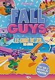 Fall Guys - Le guide de jeu non officiel - Le guide de jeu non officiel - Guide de jeux vidéo - Dès 8 ans