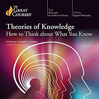 Theories of Knowledge: How to Think About What You Know                   By:                                                                                                                                 Joseph H. Shieber,                                                                                        The Great Courses                               Narrated by:                                                                                                                                 Joseph H. Shieber                      Length: 11 hrs and 28 mins     3 ratings     Overall 4.0