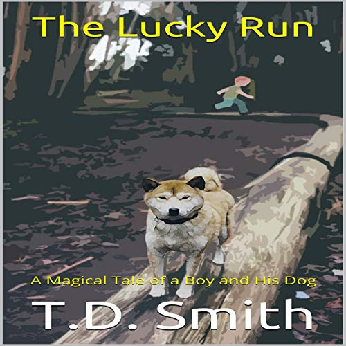 The Lucky Run     A Magical Tale of a Boy and His Dog              By:                                                                                                                                 T.D. Smith                               Narrated by:                                                                                                                                 Steve Beltran                      Length: 4 hrs and 11 mins     Not rated yet     Overall 0.0