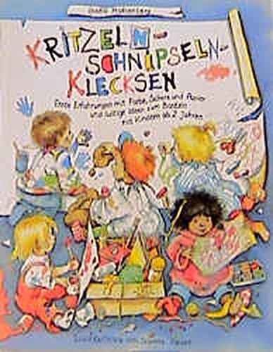 Kritzeln, Schnipseln, Klecksen: Erste Erfahrungen mit Farbe, Schere und Papier und lustige Ideen zum Basteln mit Kindern ab 2 Jahren in Spielgruppen, Kindergärten und zu Hause