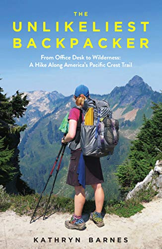 The Unlikeliest Backpacker: From Office Desk to Wilderness: From Office Desk to Wilderness: A Hike Along America's Pacific Crest Trail