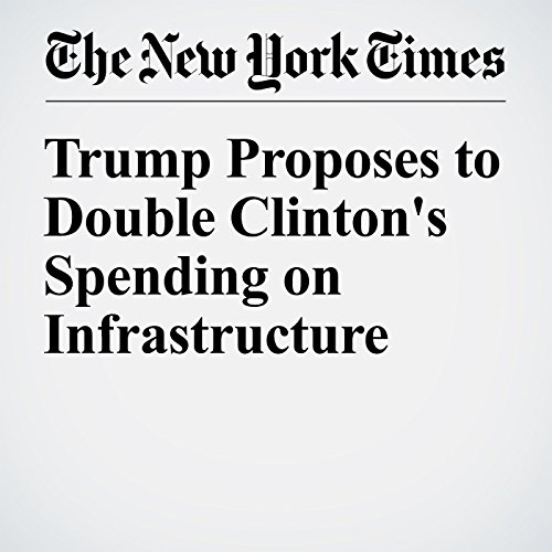 Trump Proposes to Double Clinton's Spending on Infrastructure cover art
