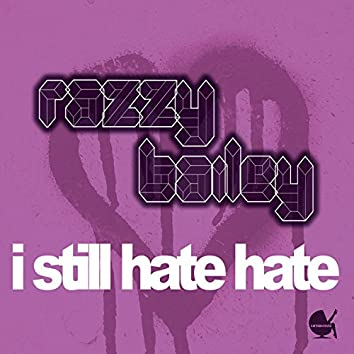 I Still Hate Hate