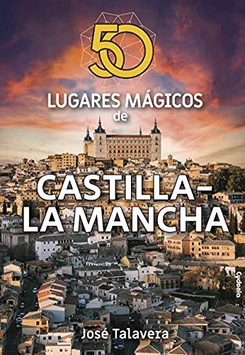 50 lugares mágicos de Castilla-La Mancha: 24 (Viajar)