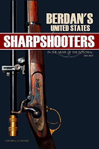 Berdan's United States Sharpshooters in the Army of the Potomac: 1861~1865 (Abridged, Annotated) by [Historian Capt. C. A. Stevens]