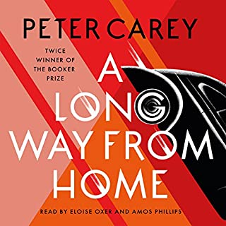 A Long Way from Home                   By:                                                                                                                                 Peter Carey                               Narrated by:                                                                                                                                 Eloise Oxer,                                                                                        Amos Phillips                      Length: 10 hrs and 28 mins     70 ratings     Overall 4.1