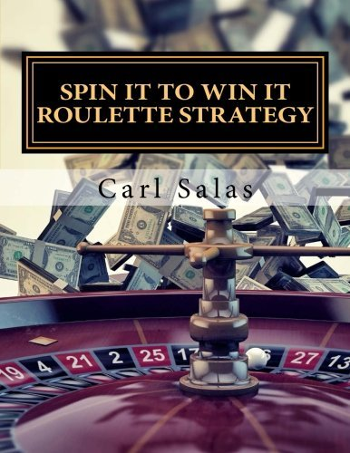 Spin It To Win It Roulette Strategy: Win Every Spin by Carl J Salas (2013-10-11)