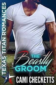 The Beastly Groom: Texas Titan Romances (Cami's Texas Titan Romances Book 3) by [Cami Checketts]