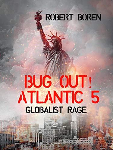 Bug Out! Atlantic 5: Globalist Rage by [Robert Boren]