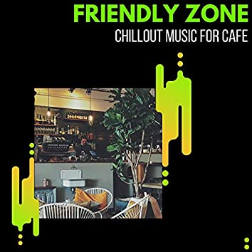 Friendly Zone - Chillout Music For Cafe
