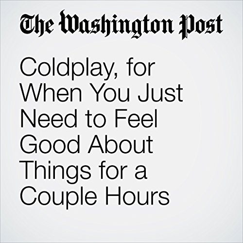 Coldplay, for When You Just Need to Feel Good About Things for a Couple Hours copertina