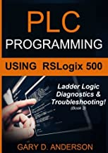 PLC Programming Using RSLogix 500: Ladder Logic Diagnostics & Troubleshooting! (Volume 3)