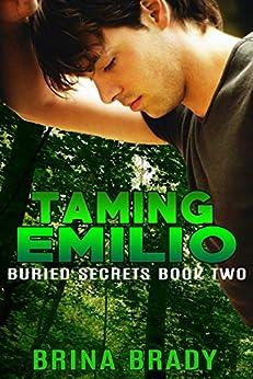 Taming Emilio (Buried Secrets Book 2) by [Brina Brady, Tanja Ongkiehong]