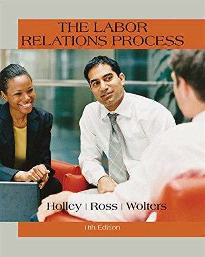 Compare Textbook Prices for The Labor Relations Process 11 Edition ISBN 9781305576209 by Holley, William H.,Ross, William H.,Wolters, Roger S.