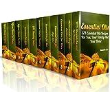 Essential Oils: 373 Essential Oils Recipes For You, Your Family And Your Home: